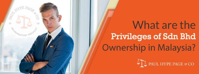 Privileges of Sdn Bhd ownership in Malaysia